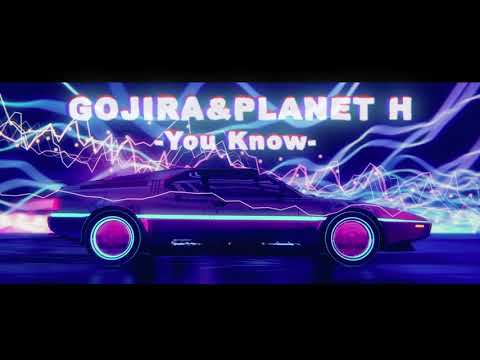 Gojira & Planet H - You Know (FREE DOWNLOAD)