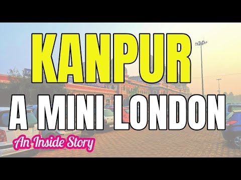 Kanpur - A Mini London | Kanpur - Best City of Uttar Pradesh | Kanpur U.P |