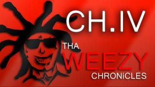 THA WEEZY CHRONiCLES - CH.IV
