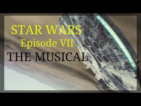 Star Wars: Episode VII - THE MUSICAL