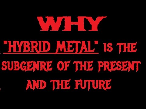 """Why """"HYBRID METAL"""" Is the Genre of Both the Now And the Future"""