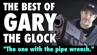 Best of Gary the Glock: The One With The Pipe Wrench