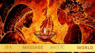 RELAXING MUSIC,TANTRIC MUSIC (FIRE OF LOVE) MEDITATION MUSIC,SPA MUSIC, MASSAGE MUSIC WORLD *