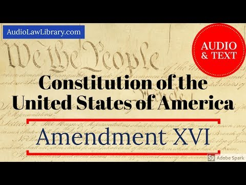 Amendment XVI (16) to the U.S. Constitution - Income Tax (Audio & Text)