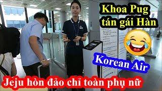 Korean Air Jeju - Khoa Pug ngạc nhiên đảo Jeju chỉ toàn phụ nữ Hàn Quốc làm hết việc của đàn ông