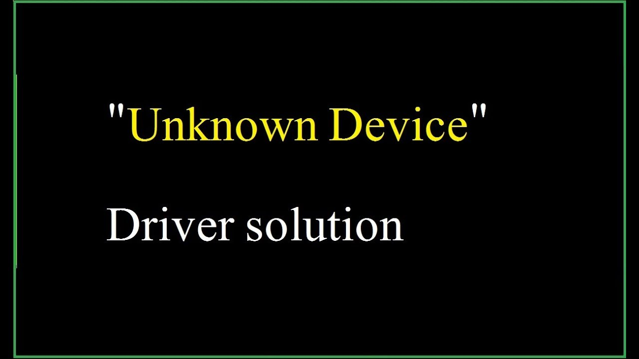 Unknown device driver solution | How to find drivers for unknown devices