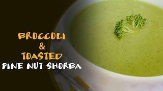Broccoli & Toasted Pine Nut Shorba - Tasty Soup