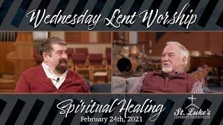 Lent Worship Service | Spiritual Healing | February 24, 2021