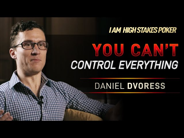 Daniel Dvoress - You Can't Control Everything in Life and Poker
