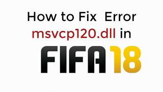 FIX Fifa 18 Error msvcp120.dll [UPDATED] Video Game