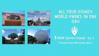 All Four Walt Disney World Parks in One Day | WDW Opinion Podcast Ep. 5