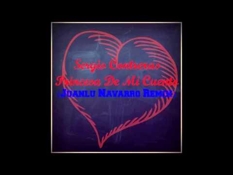 Sergio Contreras - Princesa De Mi Cuento (Juanlu Navarro Remix)