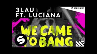 3lau we came to bang feat luciana out now
