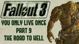 Fallout 3: You Only Live Once - Part 9 - The Road to Hell