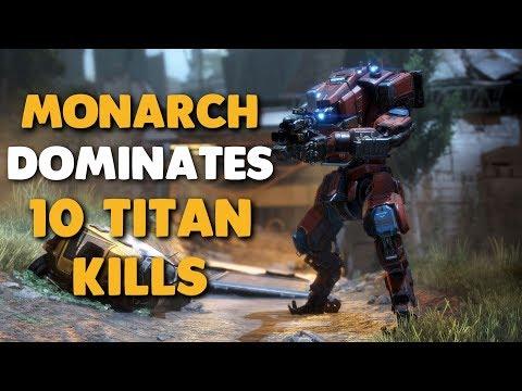 Titanfall 2 - MONARCH DOMINATES | 1 Titan, 10 Titan Kills