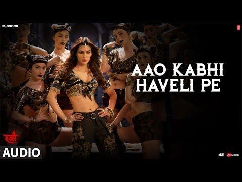 Aao Kabhi Haveli Pe Full Audio Song | STREE |  Kriti Sanon | Badshah, Nikhita Gandhi, Sachin - Jigar