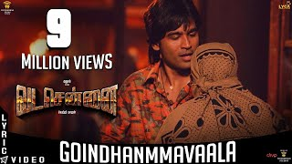 "Official lyric video of 'goindhammavaala..' from ""#vadachennai"". vadachennai stars dhanush in lead, directed by vetri maaran & music composed santhosh nar..."