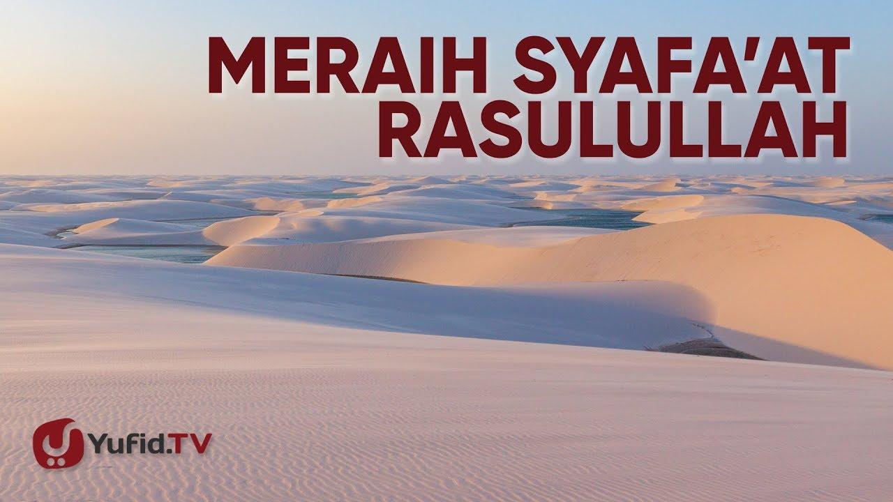Meraih Syafa'at Rasulullah - Ustadz Abu Zubair al-Hawary