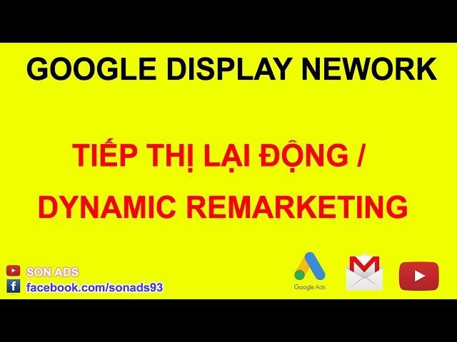 [SON ADS] Hướng Dẫn Tạo Chiến Dịch Tiếp Thị Lại Động/ Dynamic Remarketing – Quảng Cáo Google Ads Update 2021