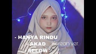 HANYA RINDU VERSI KOREA + AKAD/SELOW COVER