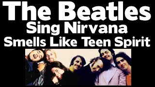 WOW!!! - The Beatles Sing Nirvana - Smells Like Teen Spirit