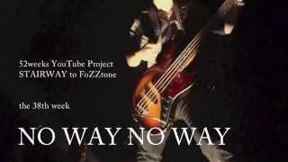 【歌詞つき】NO WAY NO WAY(live ver) / FoZZtone [official]