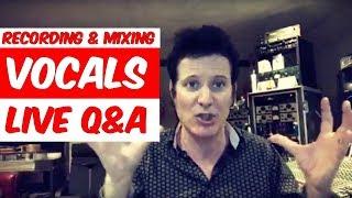 Recording & Mixing Vocals - LIVE Q&A