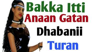 Bakka Itti Anaan Gatan Dhabaniillee Turan