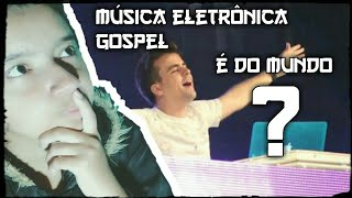 MUSICA ELETRÔNICA GOSPEL É PECADO