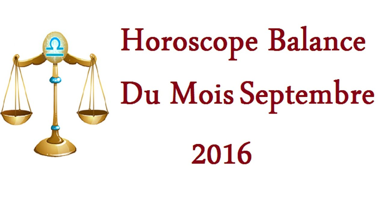 horoscope balance du mois septembre 2016 youtube. Black Bedroom Furniture Sets. Home Design Ideas