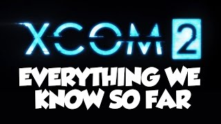 XCOM 2 - Everything We Know So Far