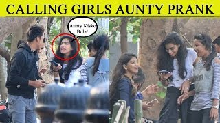 "Calling Cute Girls ""Aunty"" Prank II Prank gone Wrong II Pranks in India 2019 