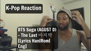 Suga is a Beast!! BTS Suga (AGUST D) - The Last 마지막 [Lyrics Han|Rom|Eng] Reaction!!!