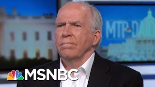 Fmr. CIA Director: Speaking Out To 'Shake Some Sense' Into People Around Trump | MTP Daily | MSNBC