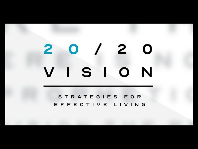 20/20 Vision – Strategies for Effective Living  |  January Sermon Series
