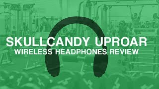 Skullcandy Uproar Review - great bluetooth wireless headphones for the gym