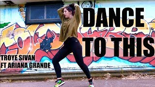 DANCE TO THIS Troye Sivan, Ariana Grande Dance Choreography