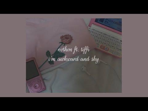 i'm awkward and shy - NVTHVN ft. tiffi (lyrics)