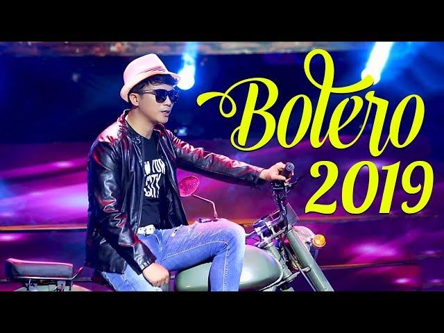Bolero Mới Nhất 2019 - Lk Bolero Nhạc Trữ Tình Chọn Lọc Hay Nhất ĐẦU NĂM 2019