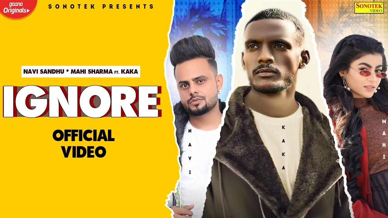 KAKA New Song : IGNORE | Navi Sandhu | Mahi Sharma | Latest Punjabi Songs 2021| Sonotek Music