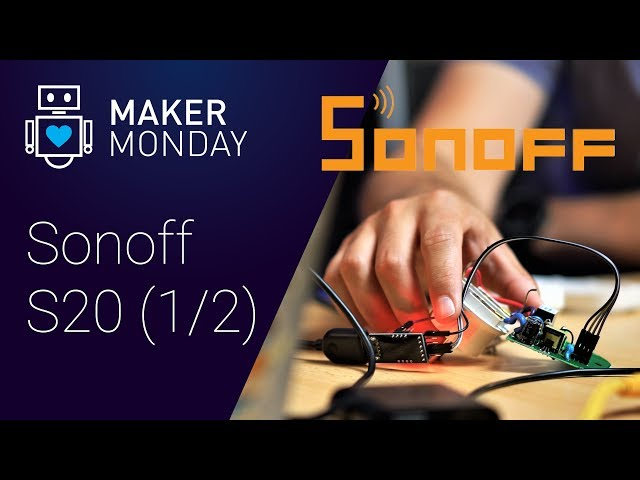 Maker Monday: Flashing a Sonoff S20 And Configuring It In