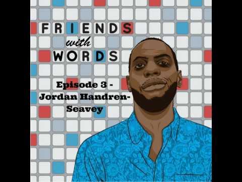 Friends with Words Episode 3 - Jordan Handren-Seavey