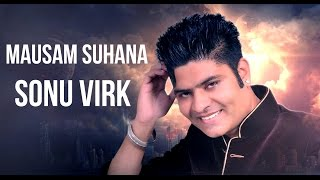 New Latest Punjabi Songs 2016 ●  Sonu Virk ● Mausam Suhana ●New Punjabi Songs 2016