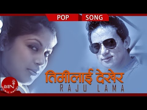 Nepali Hit Song | Timilai Dekhera - Raju Lama