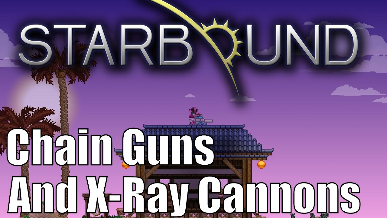 Starbound Custom Creations: Chain Guns and X-Ray Cannons