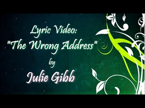 The Wrong Address, by Julie Gibb (lyrics video)