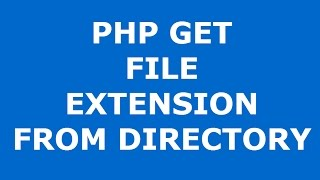 php how to get file extension from folder using php with source code
