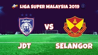 [LIVE] LIGA SUPER MALAYSIA 2019 - JDT VS SELANGOR