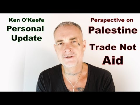 Ken O'Keefe Personal Update & Perspective on Palestine (Trade Not Aid)