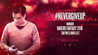 Manian - Ravers Fantasy 2016 (Skywex Hardstyle Bootleg)